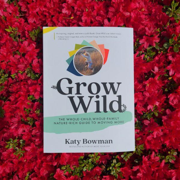 Grow Wild by Katie Bowman